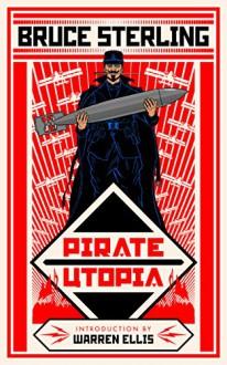Pirate Utopia - Bruce Sterling, Warren Ellis, Christopher Brown, Rick Klaw