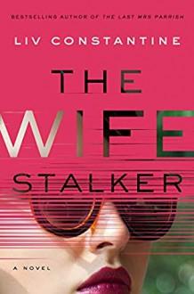 The Wife Stalker - Liv Constantine