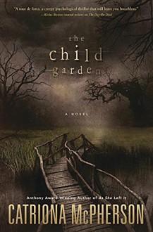 The Child Garden: A Novel - Catriona McPherson