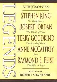 Legends - Anne McCaffrey, Orson Scott Card, Ursula K. Le Guin, Terry Pratchett, Terry Goodkind, Robert Silverberg, Robert Jordan, Tad Williams, Raymond E. Feist, Stephen King, George R.R. Martin