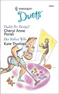 Daddy by Design? / Her Perfect Wife - Cheryl Anne Porter, Kate Thomas