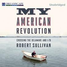 My American Revolution: Crossing the Delaware and I-78 - Robert Sullivan, Mike Chamberlain, LLC Dreamscape Media