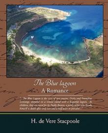 The Blue Lagoon - A Romance - Henry de Vere Stacpoole