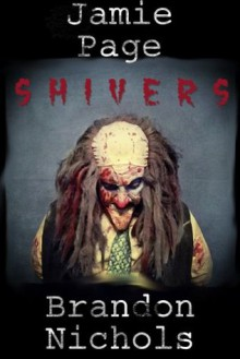 Shivers: A Horror Story - Brandon Nichols, Jamie Page