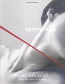 Severance: Stories - Robert Olen Butler