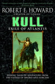 Kull: Exile of Atlantis - Robert E. Howard, Justin Sweet, Patrice Louinet