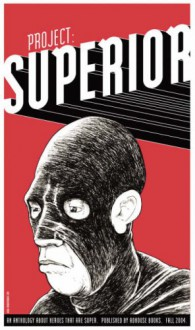 Project: Superior - Chris Pitzer, Scott Morse, Dean Haspiel, Paul Hornschemeier, Tony Consiglio, Jamie Tanner, Brian Maruca, Brian Wood, Jeremy Tankard, Jeffrey Brown, Bryan Lee O'Malley, John Lucas, James Jean, J. Chris Campbell, Paul Pope, Ragnar, Nick Abadzis, Doug Fraser, Joel Priddy, Nath