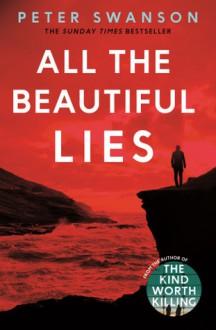 All the Beautiful Lies: A Novel - Peter Swanson