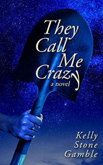 They Call Me Crazy - Kelly Stone Gamble