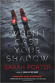 When I Cast Your Shadow: A Novel - Sarah Porter
