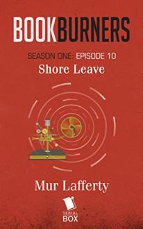 Bookburners: Shore Leave (Season 1, Episode 10) - Mur Lafferty, Max Gladstone, Margaret Dunlap, Brian Francis Slattery