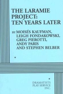 The Laramie Project: Ten Years Later - Moisés Kaufman, Leigh Fondakowski, Greg Pierotti, Andy Paris, Stephen Belber