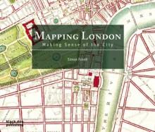 Mapping London: Making Sense of the City - Simon Foxell