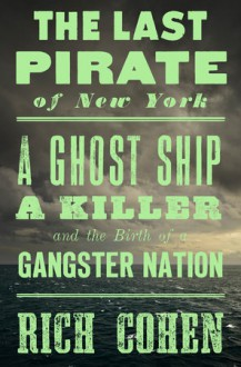 The Last Pirate of New York - Rich Cohen