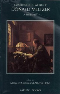 Exploring the Work of Donald Meltzer: A Festschrift - Donald Meltzer, Margaret Cohen, Alberto Hahn