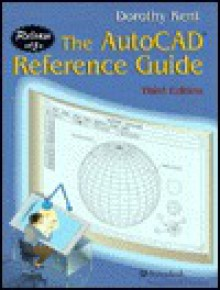 The AutoCAD(R) Reference Guide: Release 13 - Dorothy Kent