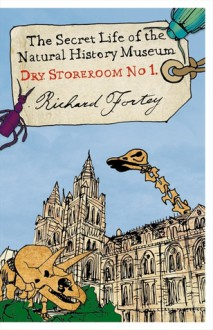 Dry Store Room No. 1: The Secret Life of the Natural History Museum - Richard Fortey