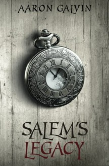 Salem's Legacy (Vengeance Trilogy) (Volume 3) - Aaron Galvin