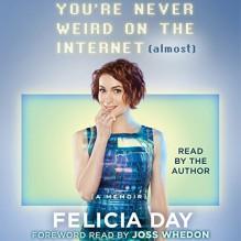 You're Never Weird on the Internet (Almost): A Memoir - Joss Whedon - foreword,Felicia Day,Felicia Day,Simon & Schuster Audio