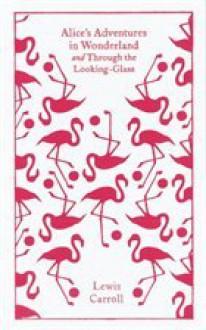 Alice's Adventures in Wonderland and Through the Looking Glass - Lewis Carroll, John Tenniel, Hugh Haughton