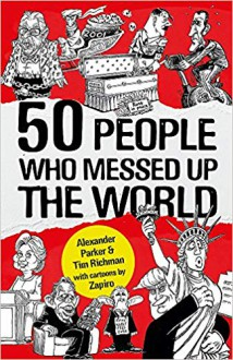 50 PeopleWho Messed Up the World - Tim Richman,Alexander Parker