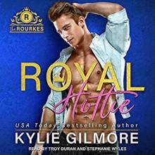 Royal Hottie (The Rourkes, Book 2) - Kylie Gilmore,Stephanie Wyles,Troy Duran