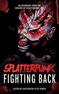 Splatterpunk Fighting Back - Jack Bantry,Tim Curran,Glenn Rolfe,Bracken MacLeod,Kristopher Rufty,Adam Millard,John Boden,Matt Shaw,W.D. Gagliani,Elizabeth Power