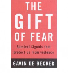 The Gift of Fear: Survival Signals That Protect Us from Violence - Gavin de Becker