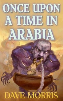Once Upon A Time In Arabia (Critical IF gamebooks) - Dave Morris, Jon Hodgson, Leo Hartas