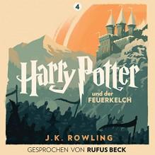 Harry Potter und der Feuerkelch: Gesprochen von Rufus Beck (Harry Potter 4) - J.K. Rowling, Rufus Beck, Pottermore from J.K. Rowling