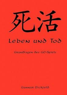 Leben Und Tod - Gunnar Dickfeld