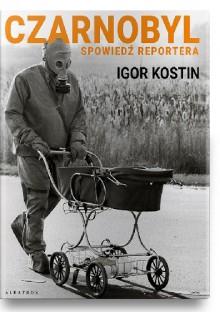Czarnobyl. Spowiedź reportera - Igor Kostin