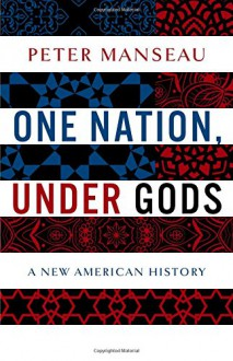 One Nation, Under Gods: A New American History - Peter Manseau