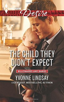 The Child They Didn't Expect (Harlequin DesireBillionaires and Babies) - Yvonne Lindsay
