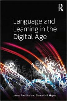 Language and Learning in the Digital Age - James Paul Gee, Elisabeth R. Hayes
