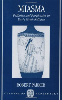 Miasma: Pollution and Purification in Early Greek Religion - Robert C.T. Parker