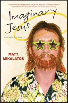 Imaginary Jesus - Matt Mikalatos, George Barna