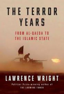 The Terror Years: From Al-Qaeda to the Islamic State - Lawrence Wright