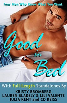 Good In Bed: A Bundle of Standalone Novels - Andi Arndt,Sebastian York,CD Reiss,Lauren Blakely,Julia Kent,K. Bromberg,Lili Valente