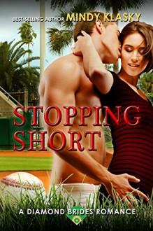 Stopping Short: A Hot Baseball Romance (Diamond Brides Book 6) - Mindy Klasky