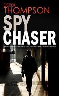 SPY CHASER three gripping espionage thrillers - DEREK THOMPSON