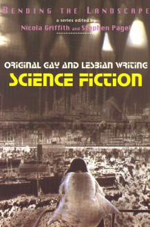 Bending the Landscape: Original Gay and Lesbian Science Fiction Writing - Nicola Griffith, Stephen Pagel, J.K. Potter, Keith Hartman