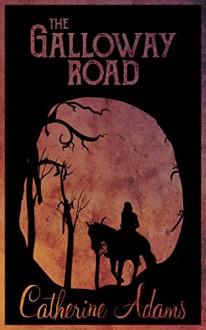 The Galloway Road - Catherine Adams