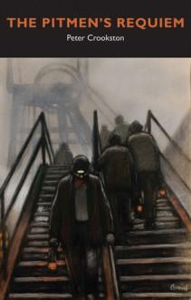 Pitmen's Requiem - Peter Crookston