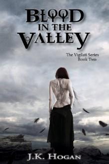 Blood in the Valley - J. K. Hogan