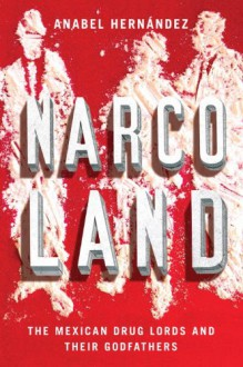 Narcoland: The Mexican Drug Lords And Their Godfathers - Anabel Hernandez,Iain Bruce,Roberto Saviano
