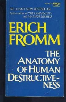 The Anatomy of Human Destructiveness (Mass Market) - Erich Fromm