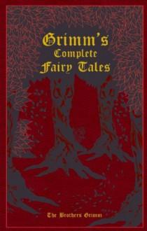 Grimm's Complete Fairy Tales - Jacob Grimm, Kenneth C. Mondschein