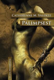 Palimpsest - Catherynne M. Valente, Wojciech Szypuła