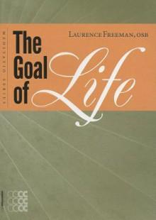 The Goal of Life - Laurence Freeman